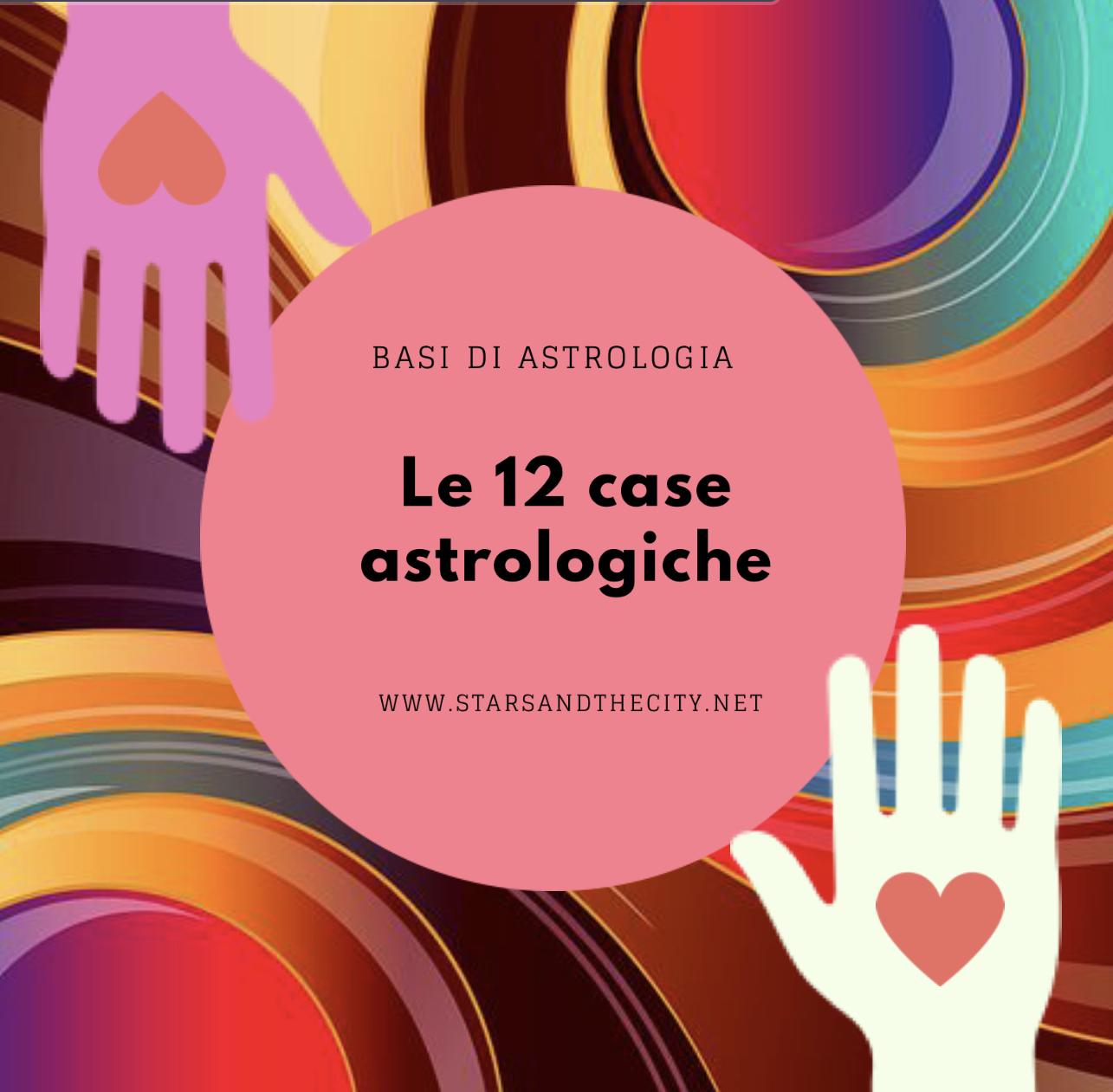 Le12caseastrologiche, le 12 case astrologiche, Lia bucci, starsandthecity
